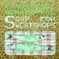 Žoambo Žoet Workestrao imajo novo ploščo: Soap for Sweatshops / Milo za delovno silo. Deset komadov, skupaj 38 minut snovi, je rezultat štirih let kolektivne kompozicije na šestnajst let podlage.